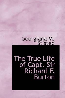 The True Life of Capt. Sir Richard F. Burton