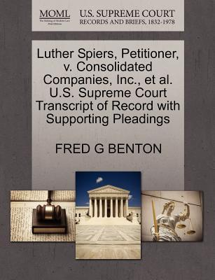 Luther Spiers, Petitioner, V. Consolidated Companies, Inc, et al. U.S. Supreme Court Transcript of Record with Supporting Pleadings