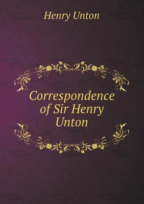 Correspondence of Sir Henry Unton