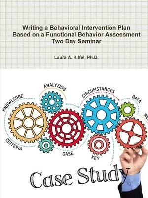 Writing a Behavioral Intervention Plan  Based on a Functional Behavior Assessment Two Day Seminar