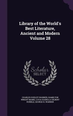 Library of the World's Best Literature, Ancient and Modern; Volume 28