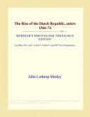 The Rise of the Dutch Republic, Entire 1566-74 (Webster's Portuguese Thesaurus Edition)