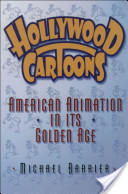 Hollywood Cartoons : American Animation in Its Golden Age