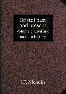 Bristol Past and Present Volume 3. Civil and Modern History
