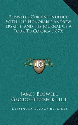 Boswellacentsa -A Centss Correspondence with the Honorable Andrew Erskine, and His Journal of a Tour to Corsica (1879)