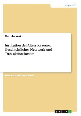 Institution der Altersvorsorge. Geschichtliches Netzwerk und Transaktionskosten