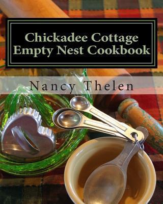 Chickadee Cottage Empty Nest Cookbook