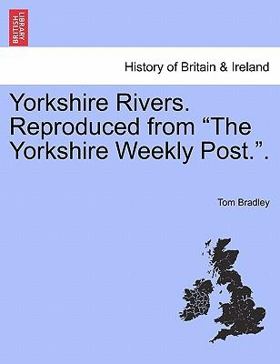 """Yorkshire Rivers. Reproduced from """"The Yorkshire Weekly Post."""""""