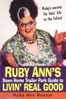Ruby Ann's Down Home Trailer Park Guide To Livin' Real Good