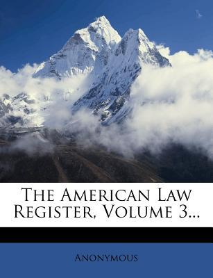 The American Law Register, Volume 3...