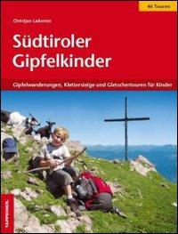 Südtiroler Gipfelkinder. Gipfelwanderungen, Klettersteige und Gletschertouren für Kinder