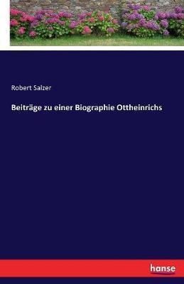Beiträge zu einer Biographie Ottheinrichs