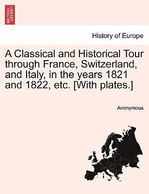 A Classical and Historical Tour through France, Switzerland, and Italy, in the years 1821 and 1822, etc. [With plates.] Vol. II