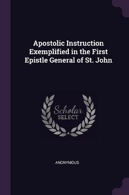 Apostolic Instruction Exemplified in the First Epistle General of St. John