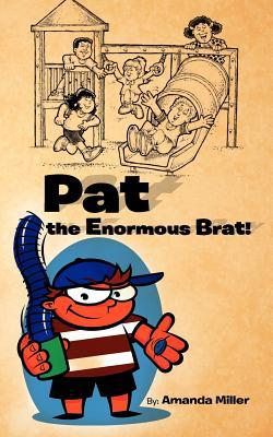 Pat the Enormous Brat!