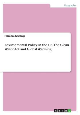 Environmental Policy in the US. The Clean Water Act and Global Warming