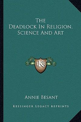 The Deadlock in Religion, Science and Art