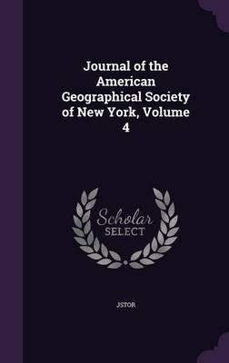 Journal of the American Geographical Society of New York, Volume 4