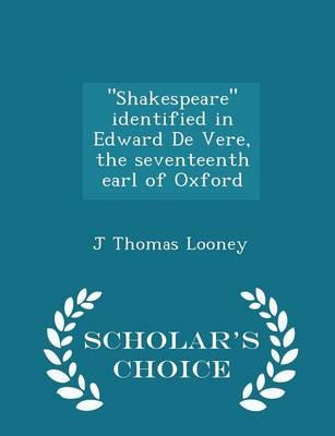Shakespeare Identified in Edward de Vere, the Seventeenth Earl of Oxford - Scholar's Choice Edition