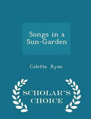 Songs in a Sun-Garden - Scholar's Choice Edition