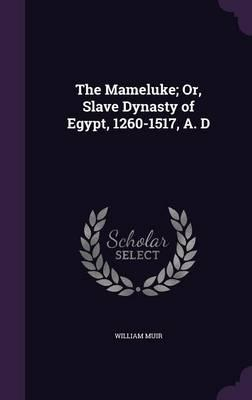 The Mameluke; Or, Slave Dynasty of Egypt, 1260-1517, A. D