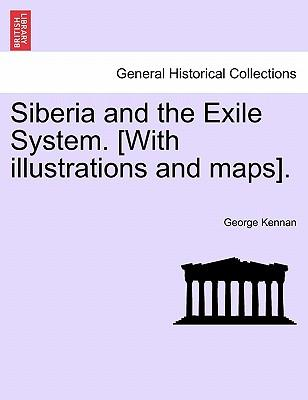 Siberia and the Exile System. [With Illustrations and Maps]