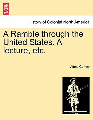 A Ramble through the United States. A lecture, etc.