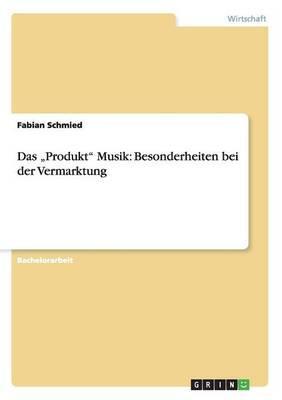 """Das """"Produkt"""" Musik. Besonderheiten bei der Vermarktung"""