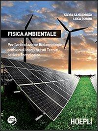 Fisica ambientale. Per l'articolazione biotecnologie ambientali degli Istituti tecnici settore tecnologico. Per gli Ist. tecnici