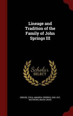 Lineage and Tradition of the Family of John Springs III