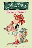 Flower Power (Katie Kazoo, Switcheroo Series #27), Vol. 27