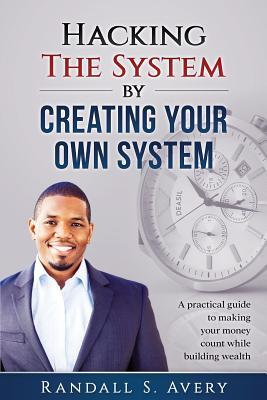 Hacking The System by Creating Your Own System
