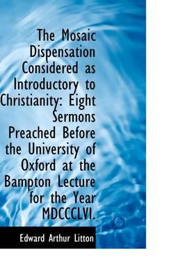 The Mosaic Dispensation Considered As Introductory to Christianity