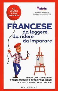 Francese da leggere, da ridere, da imparare. 10 racconti originali e tanti esercizi e approfondimenti per migliorare divertendosi. Girls4teaching