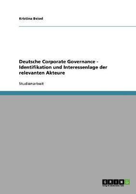Deutsche Corporate Governance - Identifikation und Interessenlage der relevanten Akteure