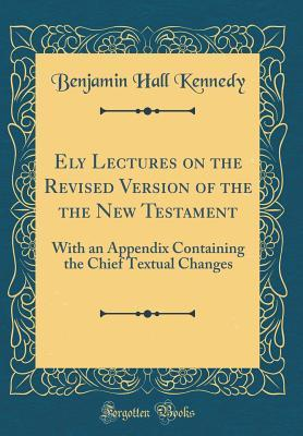 Ely Lectures on the Revised Version of the the New Testament