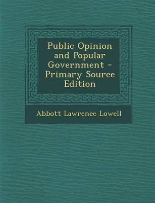 Public Opinion and Popular Government - Primary Source Edition