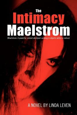 The Intimacy Maelstrom