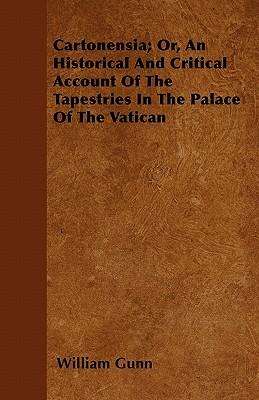 Cartonensia; Or, An Historical And Critical Account Of The Tapestries In The Palace Of The Vatican