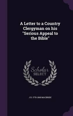 A Letter to a Country Clergyman on His Serious Appeal to the Bible