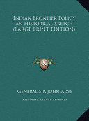 Indian Frontier Policy an Historical Sketch