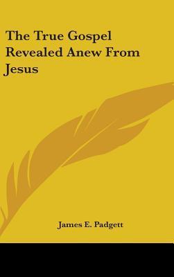 The True Gospel Revealed Anew from Jesus