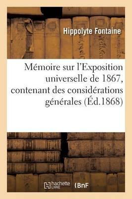 Mémoire Sur l'Exposition Universelle de 1867, Contenant des Considerations Générales