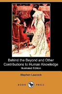 Behind the Beyond and Other Contributions to Human Knowledge (Illustrated Edition) (Dodo Press)