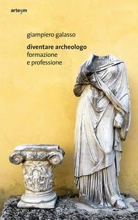 Diventare archeologo. Formazione e professione