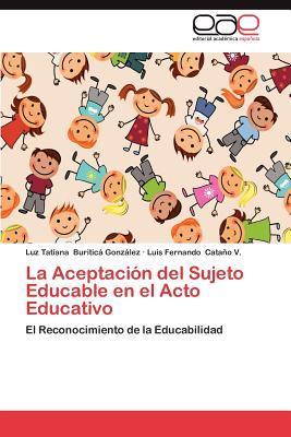 La Aceptación del Sujeto Educable en el Acto Educativo