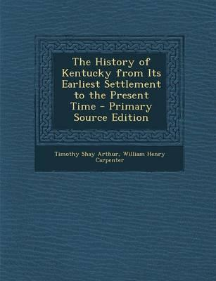The History of Kentucky from Its Earliest Settlement to the Present Time - Primary Source Edition