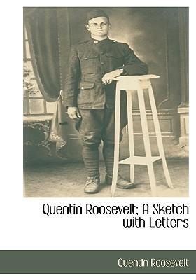 Quentin Roosevelt; A Sketch with Letters