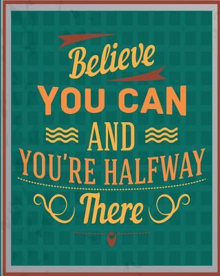 Believe You Can and You're Halfway There Journal