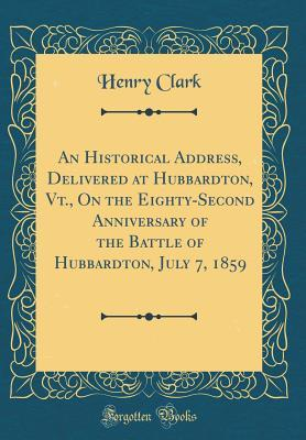 An Historical Address, Delivered at Hubbardton, VT., on the Eighty-Second Anniversary of the Battle of Hubbardton, July 7, 1859 (Classic Reprint)